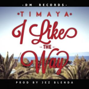 "Timaya – ""I Like The Way"" (Prod. Jez Blenda)"