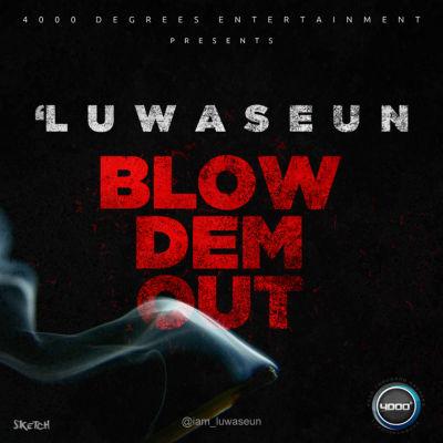 "Music  : 'Luwaseun – ""Blow Dem Out"""