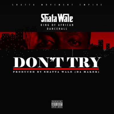 """Music : Shatta Wale – """"Don't Try"""" (Criss Waddle Diss)"""