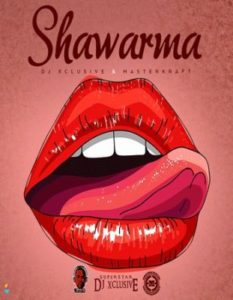 "VIDEO: DJ Xclusive & Masterkraft – ""Shawarma"""