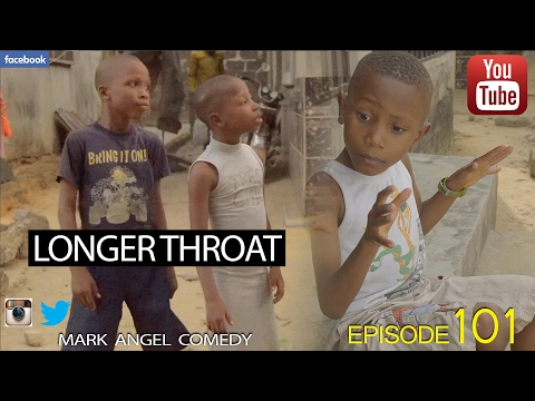 COMEDY VIDEO: LONGER THROAT – Mark Angel Comedy (Episode 101)