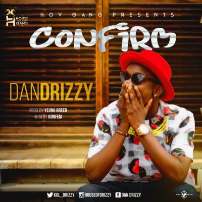 Music: Dan Drizzy – Confirm