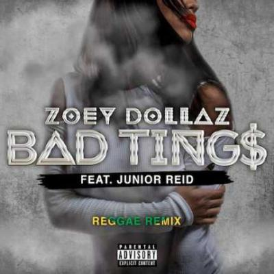 MP3 : Zoey Dollaz – Bad Tings (Remix) Ft. Junior Reid