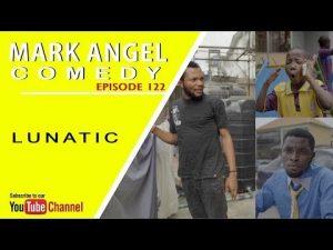 COMEDY SKIT : Mark Angel Comedy – LUNATIC (Episode 122)