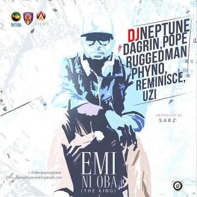 MP3 : DJ Neptune ft Phyno, Ruggedman, Pope, Reminisce, Uzi & DaGrin – Emi Ni Oba (The King)