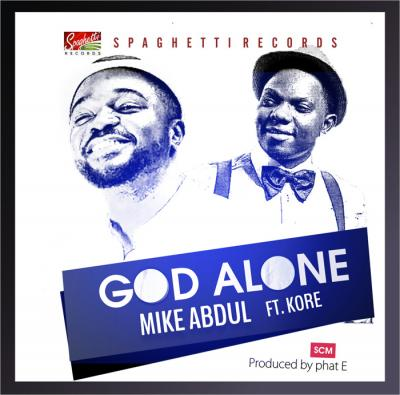 MP3 : Mike Abdul ft. K'ore – God Alone