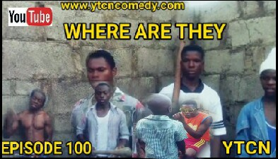 Comedy: YTCNCOMEDY – Where are They (EPISODE 100)