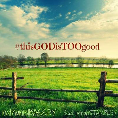 MP3 : Nathaniel Bassey – This Good Is Too Good Ft. Micah Stampley