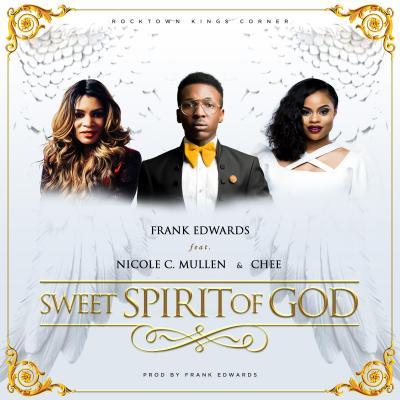 MP3 : Frank Edwards – Sweet Spirit Of God Ft. Nicole C. Mullen & Chee