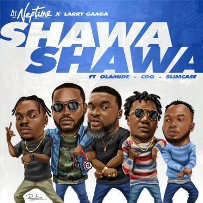 MP3: DJ Neptune x Larry Gaaga ft. Olamide, CDQ & Slimcase – Shawa Shawa