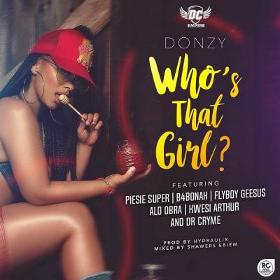 MP3: Donzy – Who's That Girl Ft. Piesie, B4Bonah, Flyboy, Obra, Kwesi Arthur & Dr. Cryme