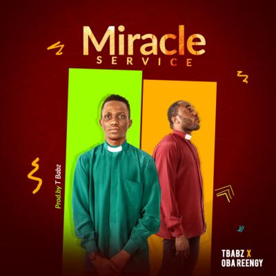 Music: Tbabz – Miracle Service ft. Oba Reengy