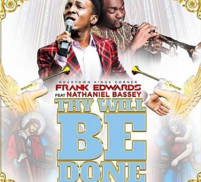 (music) Frank Edwards – Thy Will Be Done ft. Nathaniel Bassey