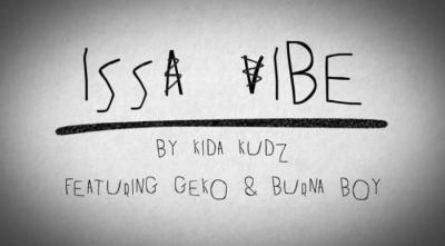 Music: Kida Kudz Ft. Geko & Burna Boy – Issa Vibe (Remix)