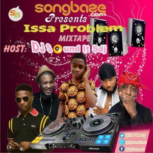 MIXTAPE: DJ Sound It Sdj – Issa Problem Mix