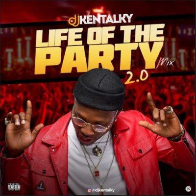 MIXTAPE: DJ Kentalky – Life Of The Party 2.0 Mix