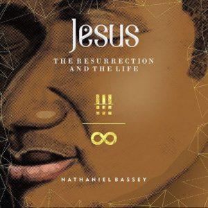 ALBUM: Nathaniel Bassey – Jesus: The Resurrection & The Life