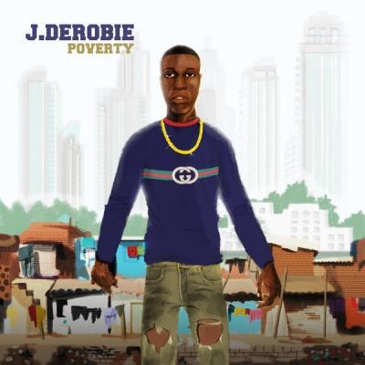 MP3 : J.Derobie Ft. Mr. Eazi – Poverty