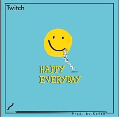 MP3 : Twitch – Happy Everyday