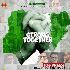 MP3 : Joe Praize – Strong Together ft Nikki Laoye & Frank Edwards