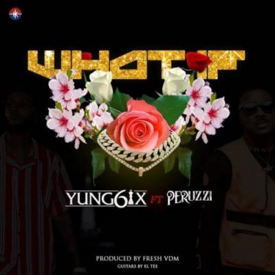 MP3: Yung6ix – What If ft. Peruzzi (Prod. Fresh VDM)