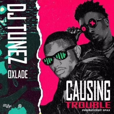 MP3: DJ Tunez – Causing Trouble Ft. Oxlade