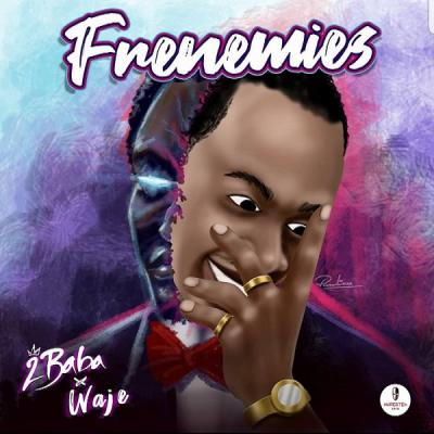 MP3: 2Baba – Frenemies Ft Waje