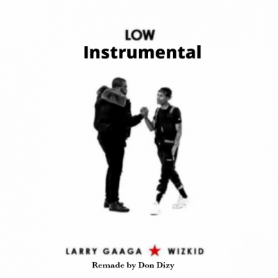 Instrumental: Larry Gaga Ft. Wizkid – Low (Remake Don Dizy)