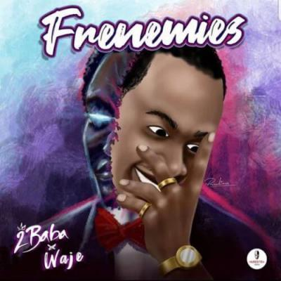 Lyrics: 2Baba ft Waje – Frenemies