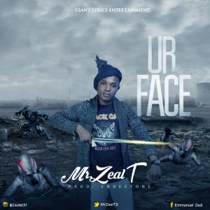 MP3: Mr Zeal T – Ur Face