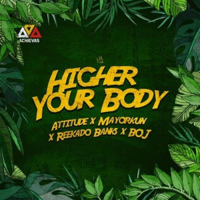 MP3: Attitude – Higher Your Body ft. Mayorkun, Reekado Banks X BOJ